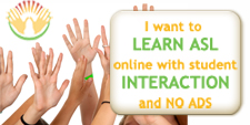 I want to learn ASL online with student interaction and no ads